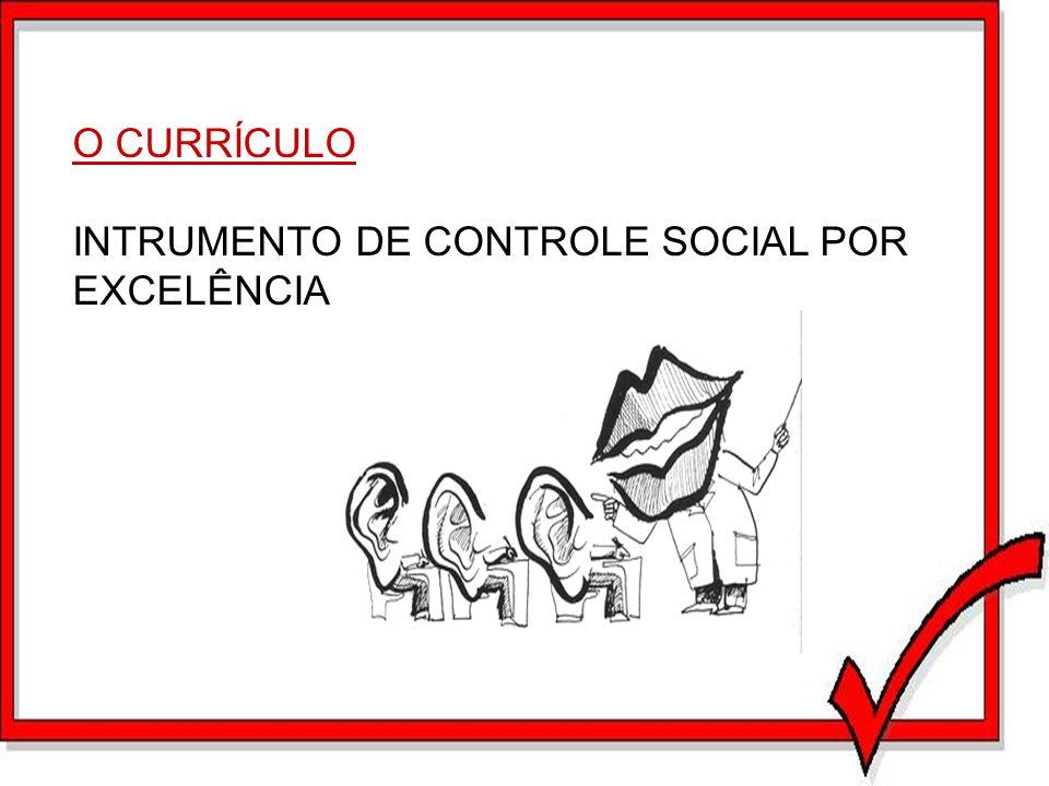 O CURRÍCULO INTRUMENTO DE CONTROLE SOCIAL POR EXCELÊNCIA