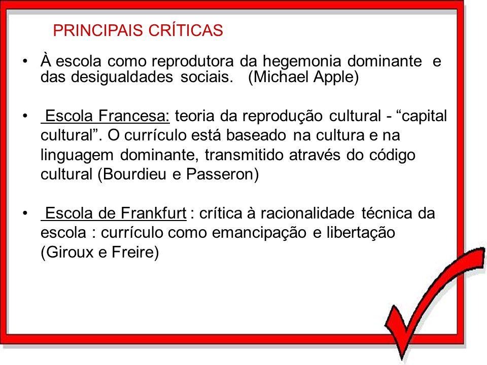 PRINCIPAIS CRÍTICAS À escola como reprodutora da hegemonia dominante e das desigualdades sociais. (Michael Apple) Escola Francesa: teoria da reproduçã