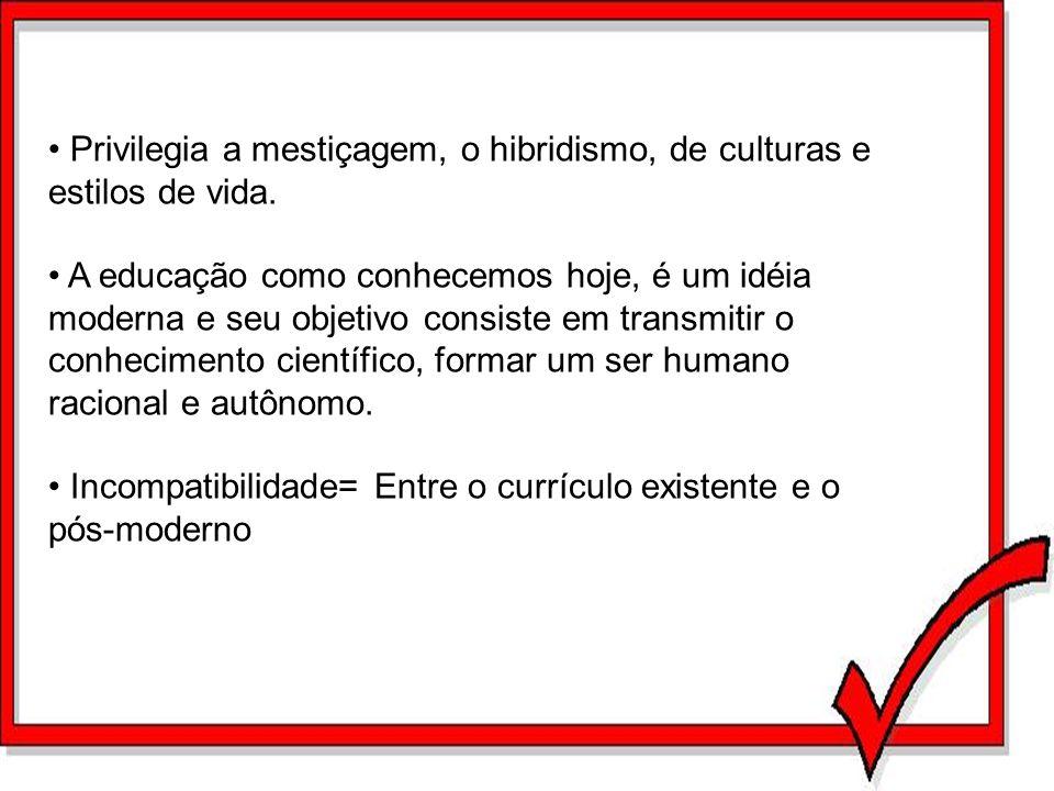Privilegia a mestiçagem, o hibridismo, de culturas e estilos de vida. A educação como conhecemos hoje, é um idéia moderna e seu objetivo consiste em t