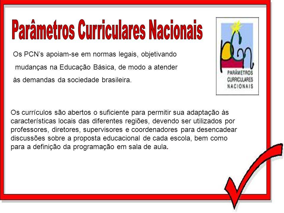 Os PCNs apoiam-se em normas legais, objetivando mudanças na Educação Básica, de modo a atender às demandas da sociedade brasileira. Os currículos são