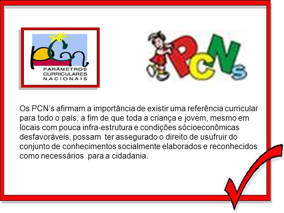 Os PCNs afirmam a importância de existir uma referência curricular para todo o país, a fim de que toda a criança e jovem, mesmo em locais com pouca in