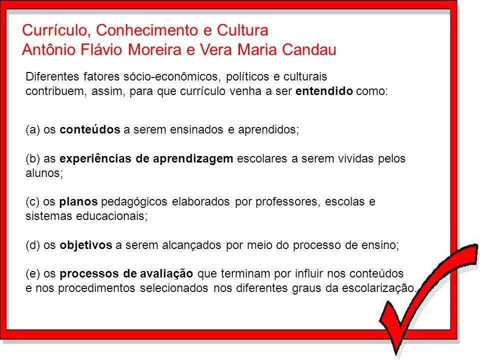 Currículo, Conhecimento e Cultura Antônio Flávio Moreira e Vera Maria Candau Diferentes fatores sócio-econômicos, políticos e culturais contribuem, as