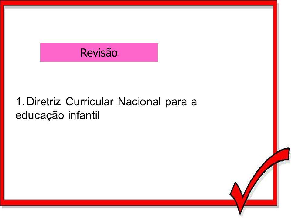 Revisão 1.Diretriz Curricular Nacional para a educação infantil