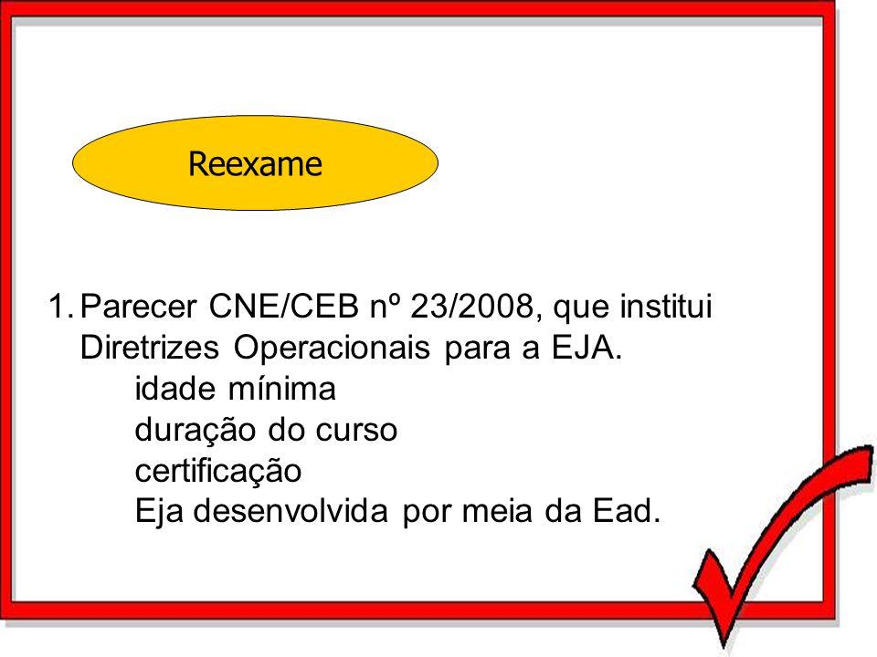 1.Parecer CNE/CEB nº 23/2008, que institui Diretrizes Operacionais para a EJA. idade mínima duração do curso certificação Eja desenvolvida por meia da