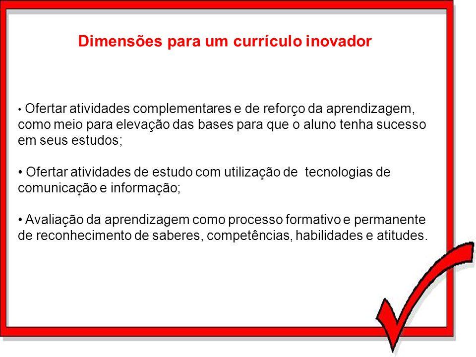 Dimensões para um currículo inovador Ofertar atividades complementares e de reforço da aprendizagem, como meio para elevação das bases para que o alun