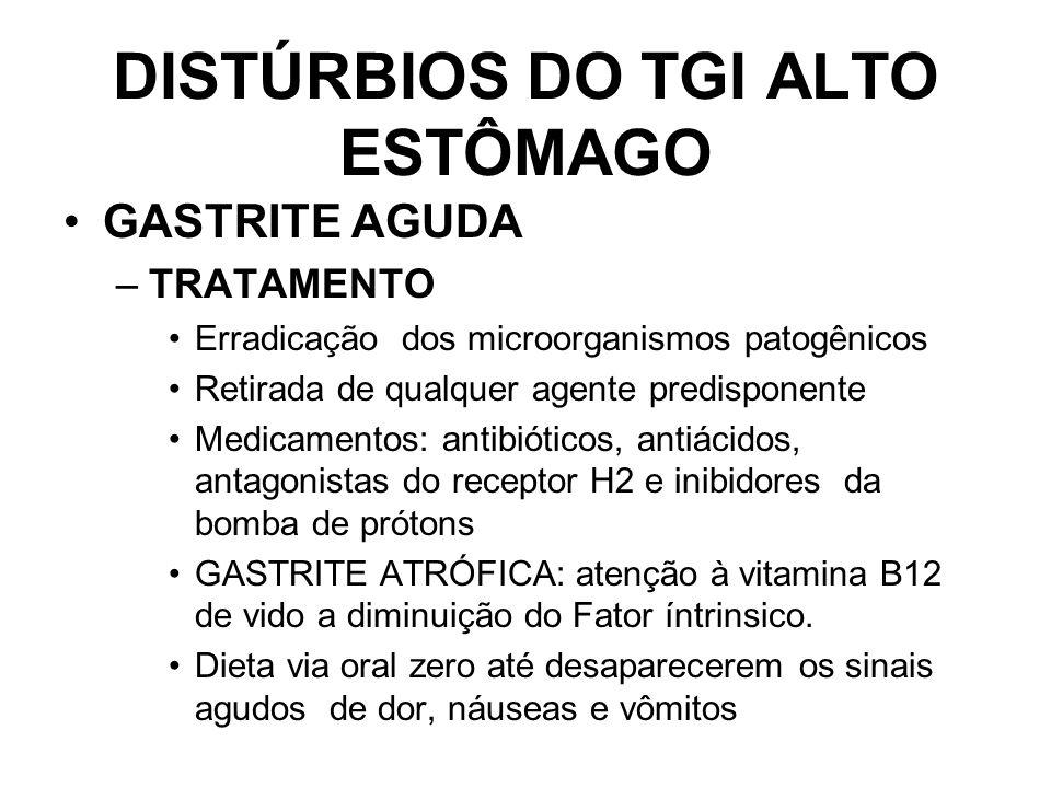 DISTÚRBIOS DO TGI ALTO ESTÔMAGO GASTRITE AGUDA –TRATAMENTO Erradicação dos microorganismos patogênicos Retirada de qualquer agente predisponente Medic