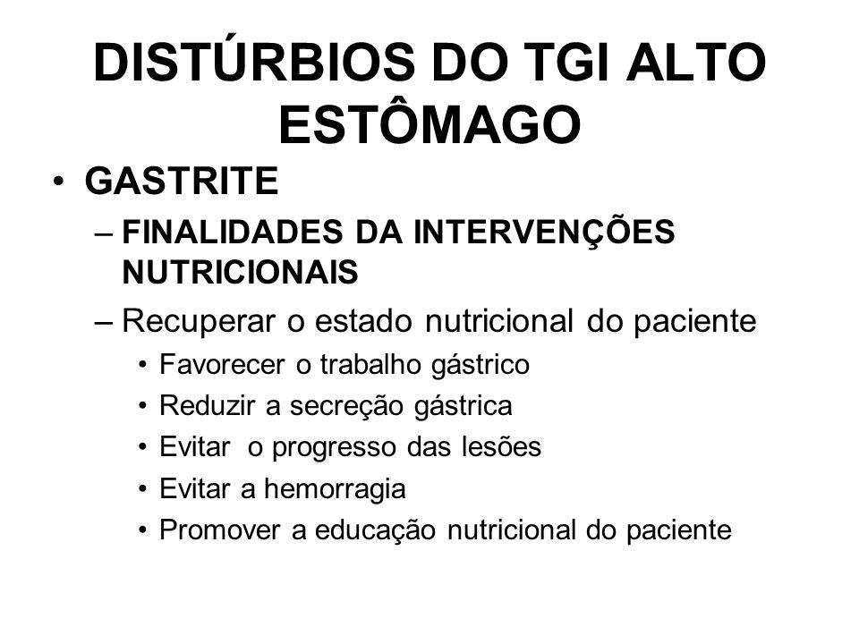 DISTÚRBIOS DO TGI ALTO ESTÔMAGO GASTRITE –FINALIDADES DA INTERVENÇÕES NUTRICIONAIS –Recuperar o estado nutricional do paciente Favorecer o trabalho gá