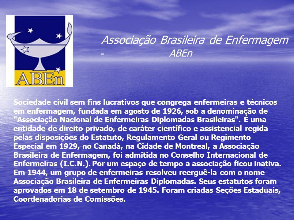 Associação Brasileira de Enfermagem - ABEn Sociedade civil sem fins lucrativos que congrega enfermeiras e técnicos em enfermagem, fundada em agosto de