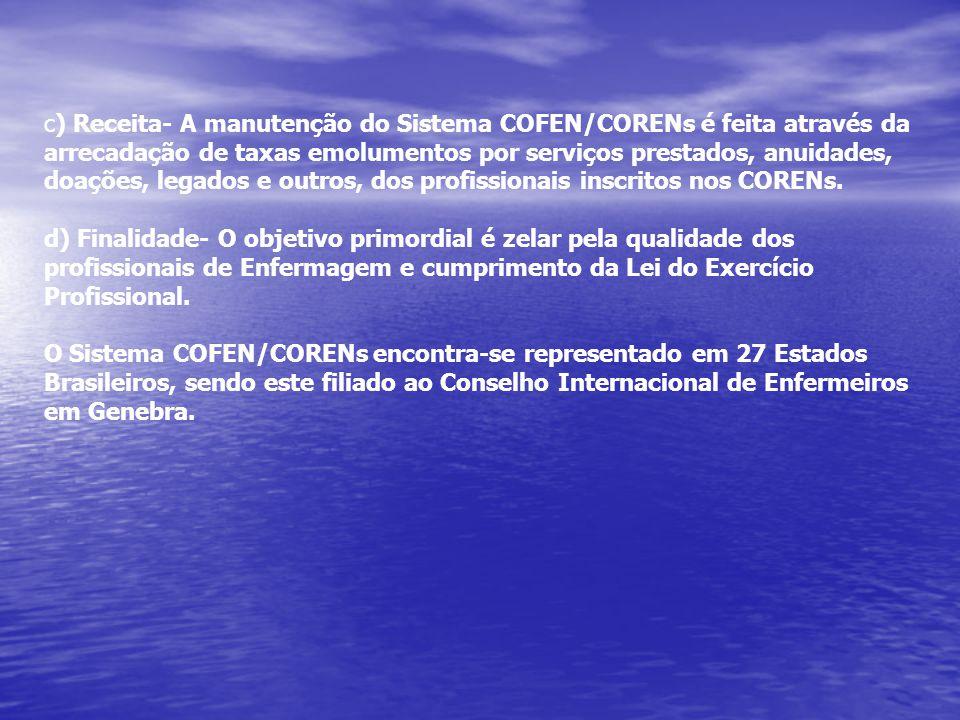 c) Receita- A manutenção do Sistema COFEN/CORENs é feita através da arrecadação de taxas emolumentos por serviços prestados, anuidades, doações, legad