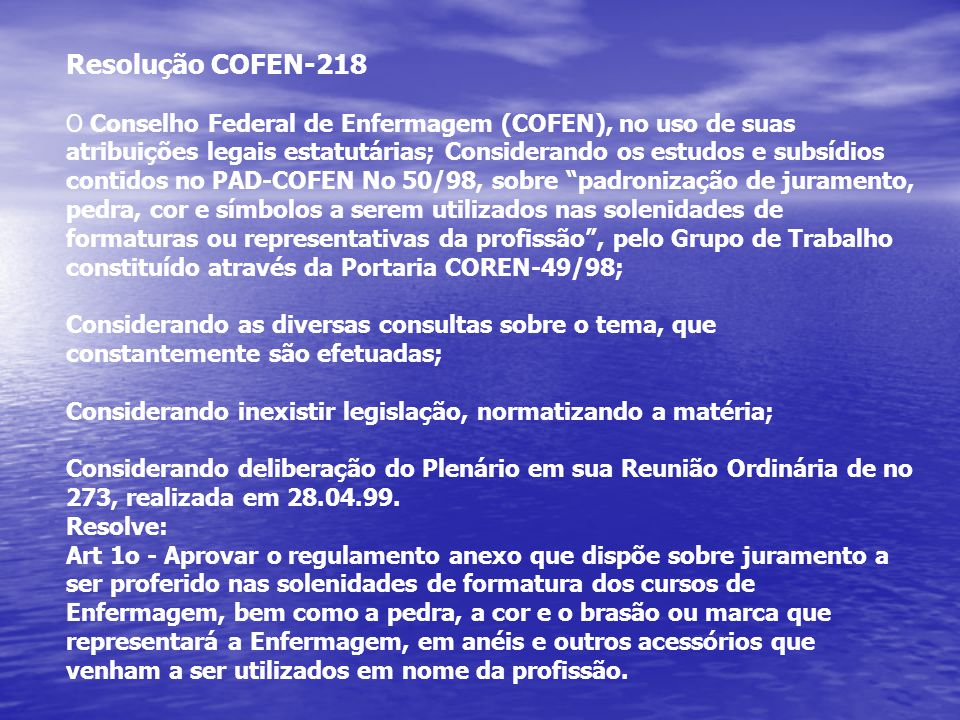 Resolução COFEN-218 O Conselho Federal de Enfermagem (COFEN), no uso de suas atribuições legais estatutárias; Considerando os estudos e subsídios cont
