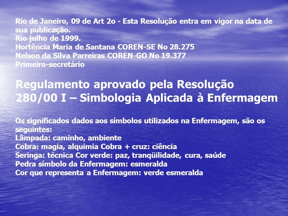 Rio de Janeiro, 09 de Art 2o - Esta Resolução entra em vigor na data de sua publicação. Rio julho de 1999. Hortência Maria de Santana COREN-SE No 28.2