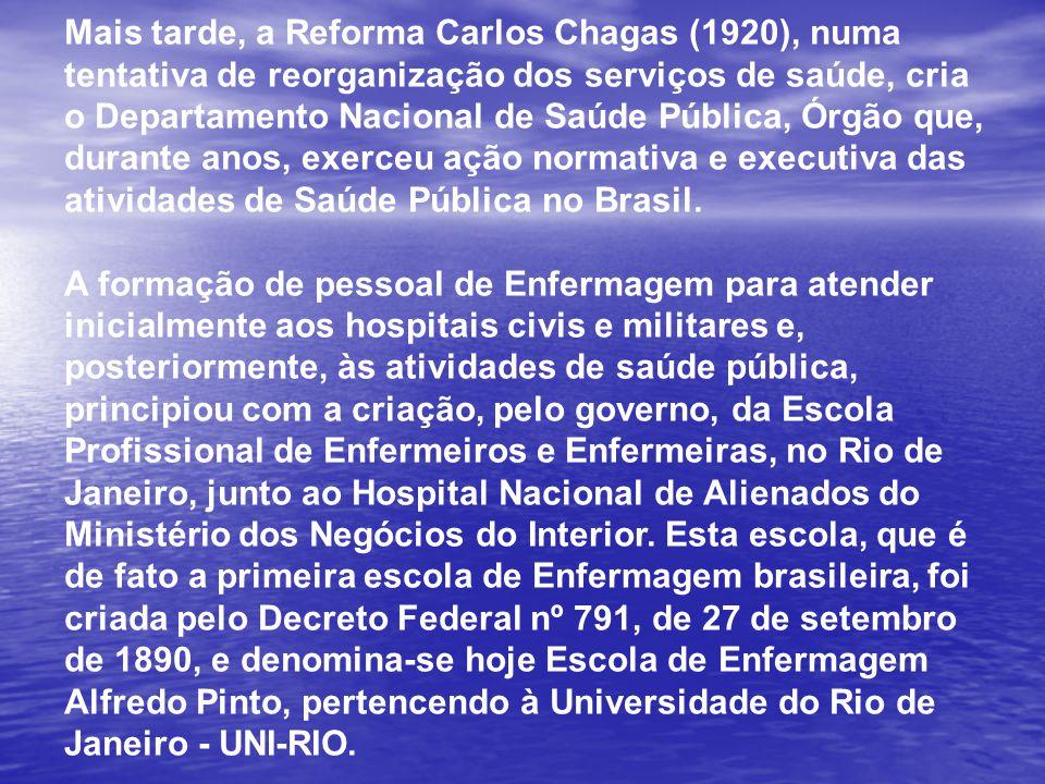 Mais tarde, a Reforma Carlos Chagas (1920), numa tentativa de reorganização dos serviços de saúde, cria o Departamento Nacional de Saúde Pública, Órgã