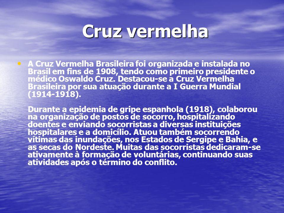 Cruz vermelha Cruz vermelha A Cruz Vermelha Brasileira foi organizada e instalada no Brasil em fins de 1908, tendo como primeiro presidente o médico O