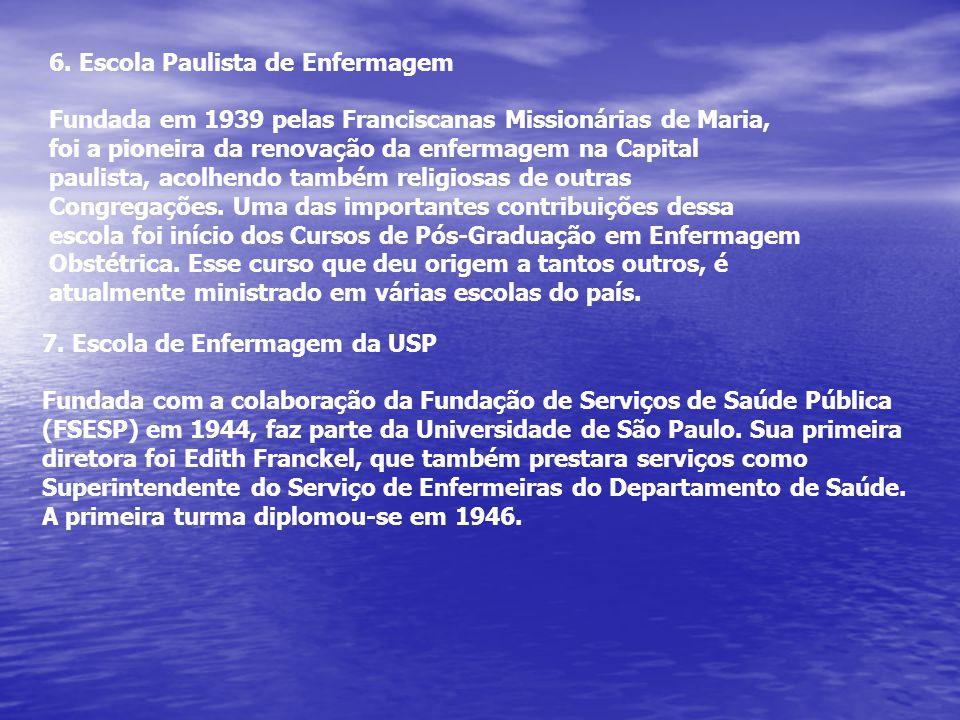 7. Escola de Enfermagem da USP Fundada com a colaboração da Fundação de Serviços de Saúde Pública (FSESP) em 1944, faz parte da Universidade de São Pa
