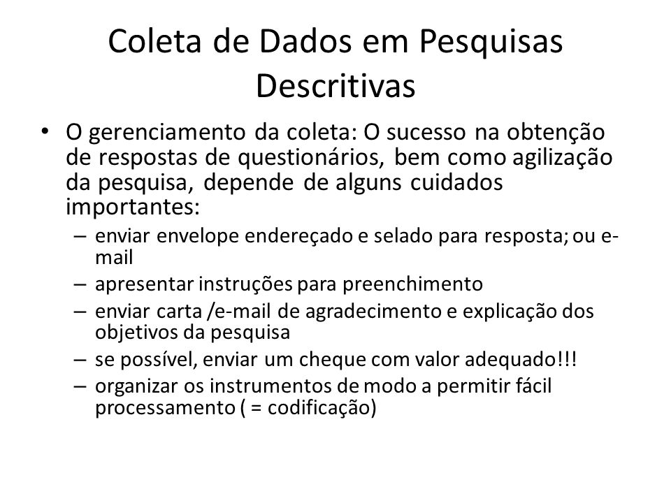 Coleta de Dados em Pesquisas Descritivas O gerenciamento da coleta: O sucesso na obtenção de respostas de questionários, bem como agilização da pesqui