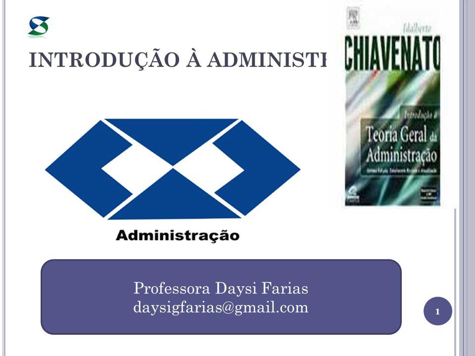 INTRODUÇÃO À ADMINISTRAÇÃO 1 Professora Daysi Farias daysigfarias@gmail.com