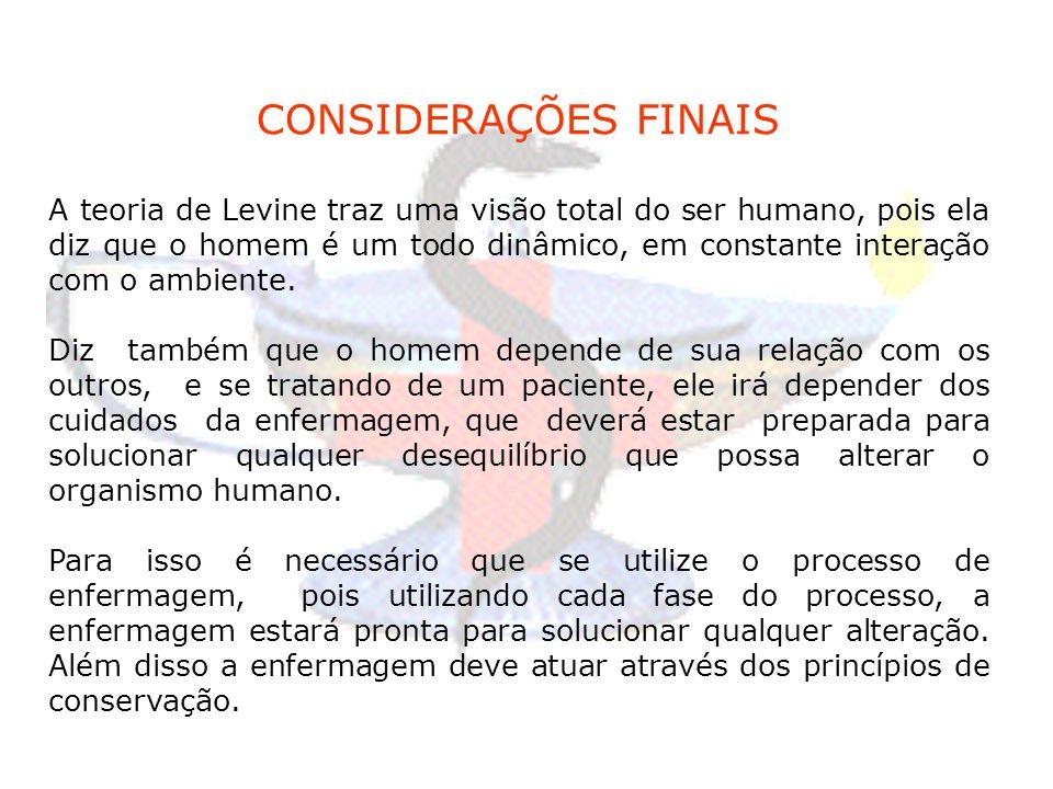 CONSIDERAÇÕES FINAIS A teoria de Levine traz uma visão total do ser humano, pois ela diz que o homem é um todo dinâmico, em constante interação com o