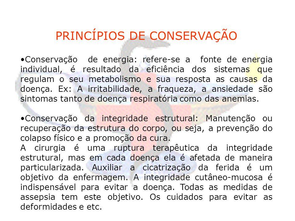 PRINCÍPIOS DE CONSERVAÇÃO Conservação de energia: refere-se a fonte de energia individual, é resultado da eficiência dos sistemas que regulam o seu me