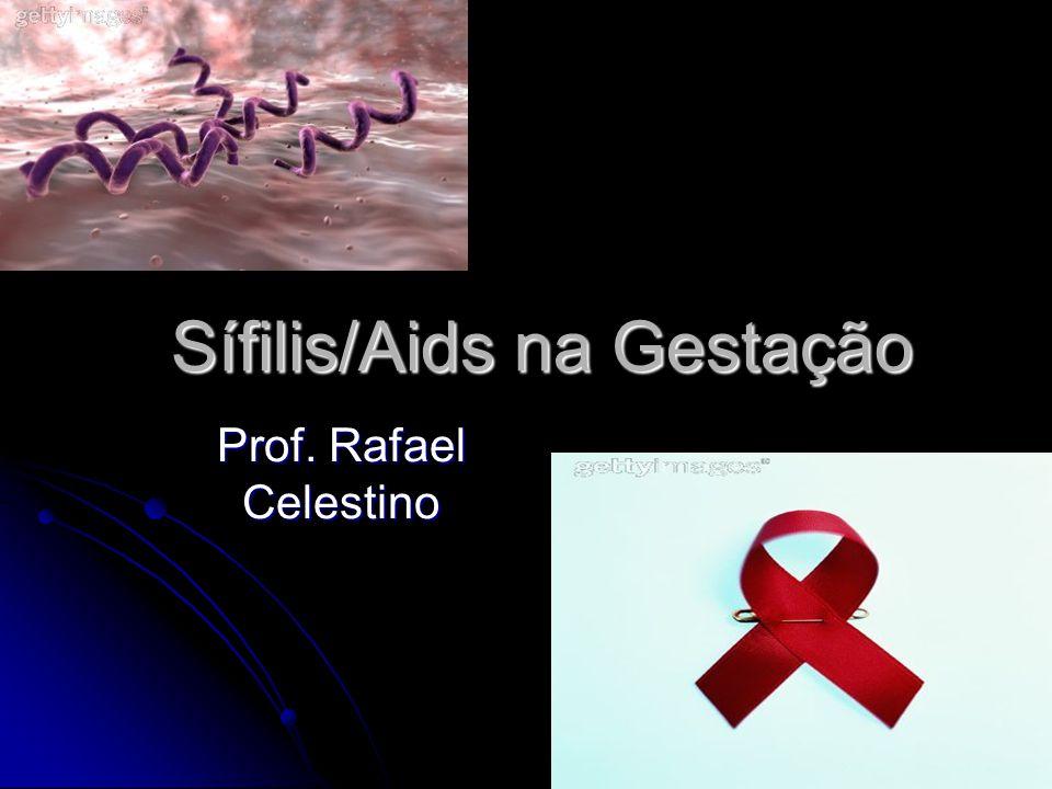 Sífilis/Aids na Gestação Prof. Rafael Celestino