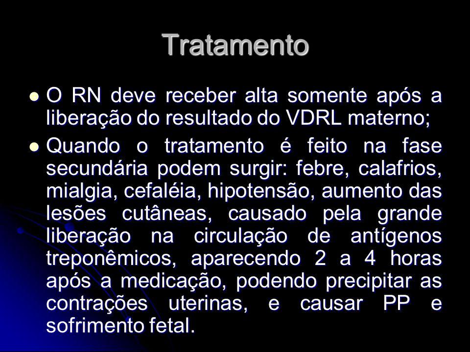 Tratamento O RN deve receber alta somente após a liberação do resultado do VDRL materno; O RN deve receber alta somente após a liberação do resultado