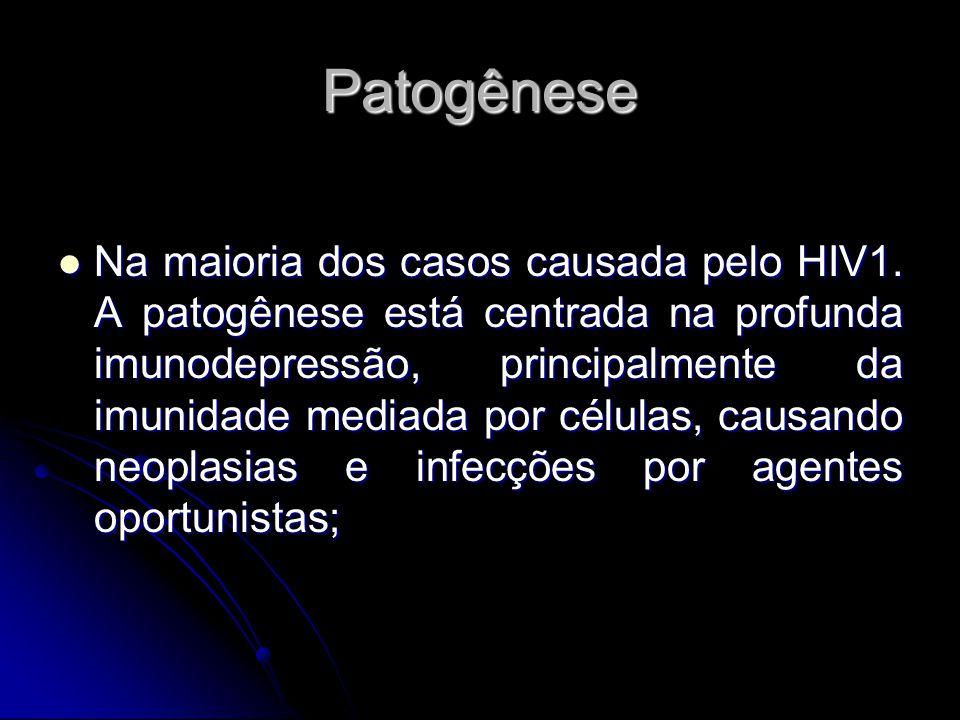 Patogênese Na maioria dos casos causada pelo HIV1. A patogênese está centrada na profunda imunodepressão, principalmente da imunidade mediada por célu