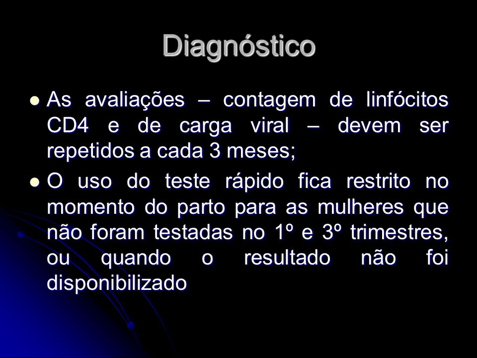 Diagnóstico As avaliações – contagem de linfócitos CD4 e de carga viral – devem ser repetidos a cada 3 meses; As avaliações – contagem de linfócitos C