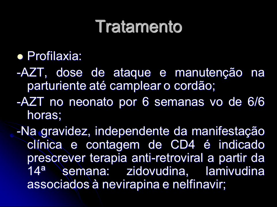 Tratamento Profilaxia: Profilaxia: -AZT, dose de ataque e manutenção na parturiente até camplear o cordão; -AZT no neonato por 6 semanas vo de 6/6 hor