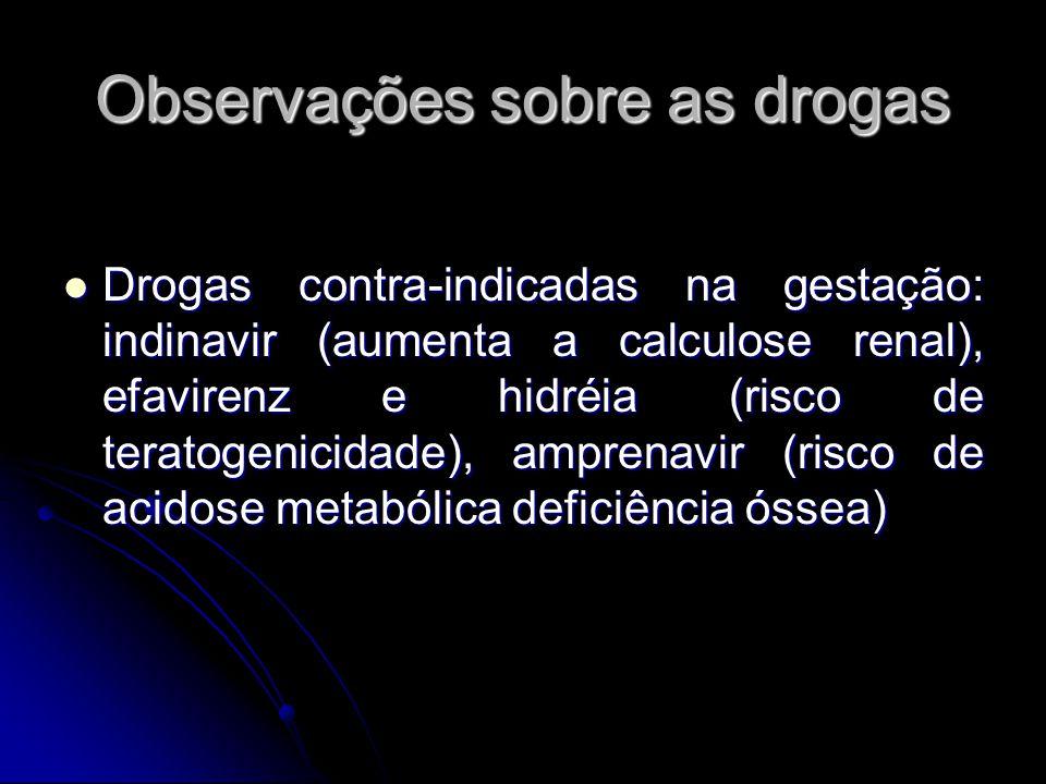 Observações sobre as drogas Drogas contra-indicadas na gestação: indinavir (aumenta a calculose renal), efavirenz e hidréia (risco de teratogenicidade