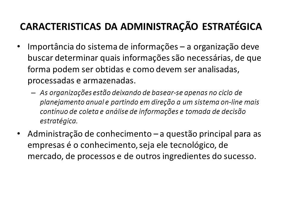 CARACTERISTICAS DA ADMINISTRAÇÃO ESTRATÉGICA Importância do sistema de informações – a organização deve buscar determinar quais informações são necess