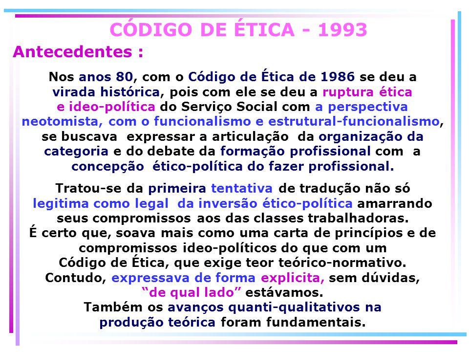 Nos anos 80, com o Código de Ética de 1986 se deu a virada histórica, pois com ele se deu a ruptura ética e ideo-política do Serviço Social com a pers