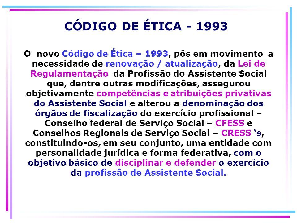 O novo Código de Ética – 1993, pôs em movimento a necessidade de renovação / atualização, da Lei de Regulamentação da Profissão do Assistente Social q