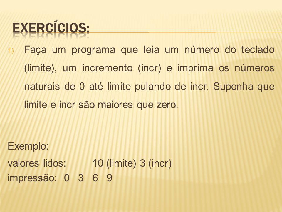 1) Faça um programa que leia um número do teclado (limite), um incremento (incr) e imprima os números naturais de 0 até limite pulando de incr. Suponh
