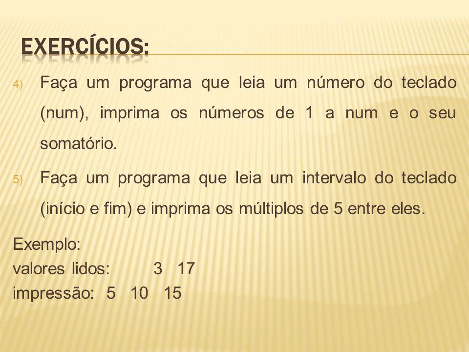 4) Faça um programa que leia um número do teclado (num), imprima os números de 1 a num e o seu somatório. 5) Faça um programa que leia um intervalo do