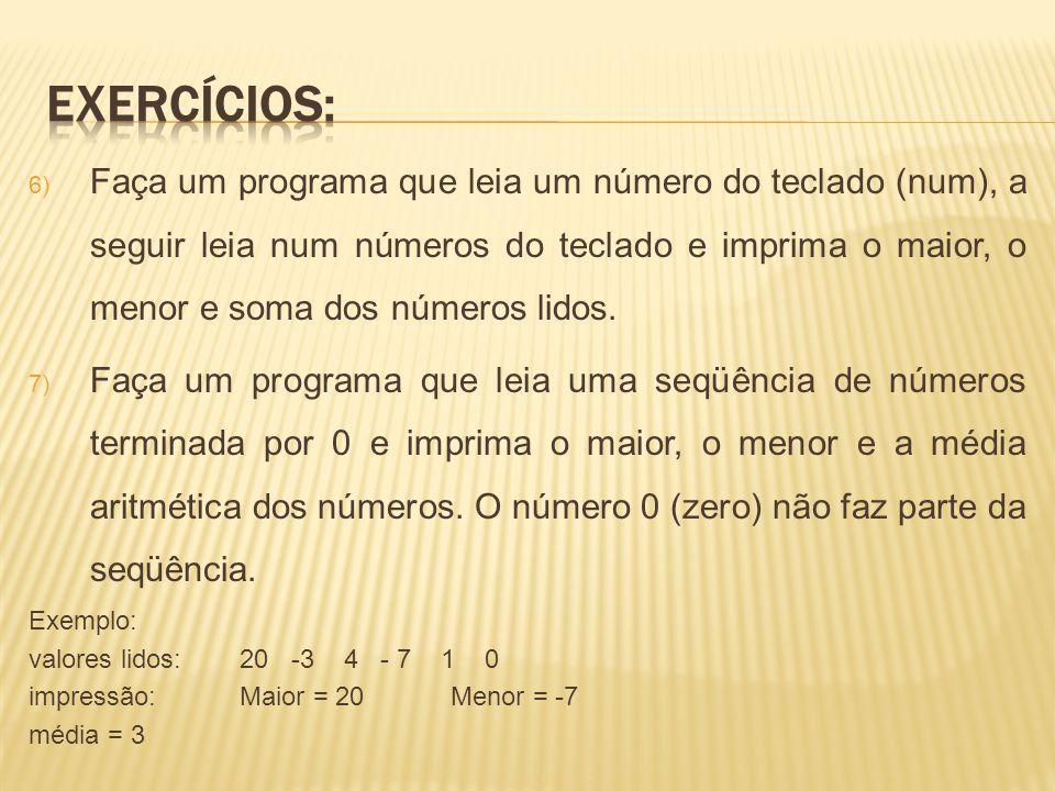 6) Faça um programa que leia um número do teclado (num), a seguir leia num números do teclado e imprima o maior, o menor e soma dos números lidos. 7)