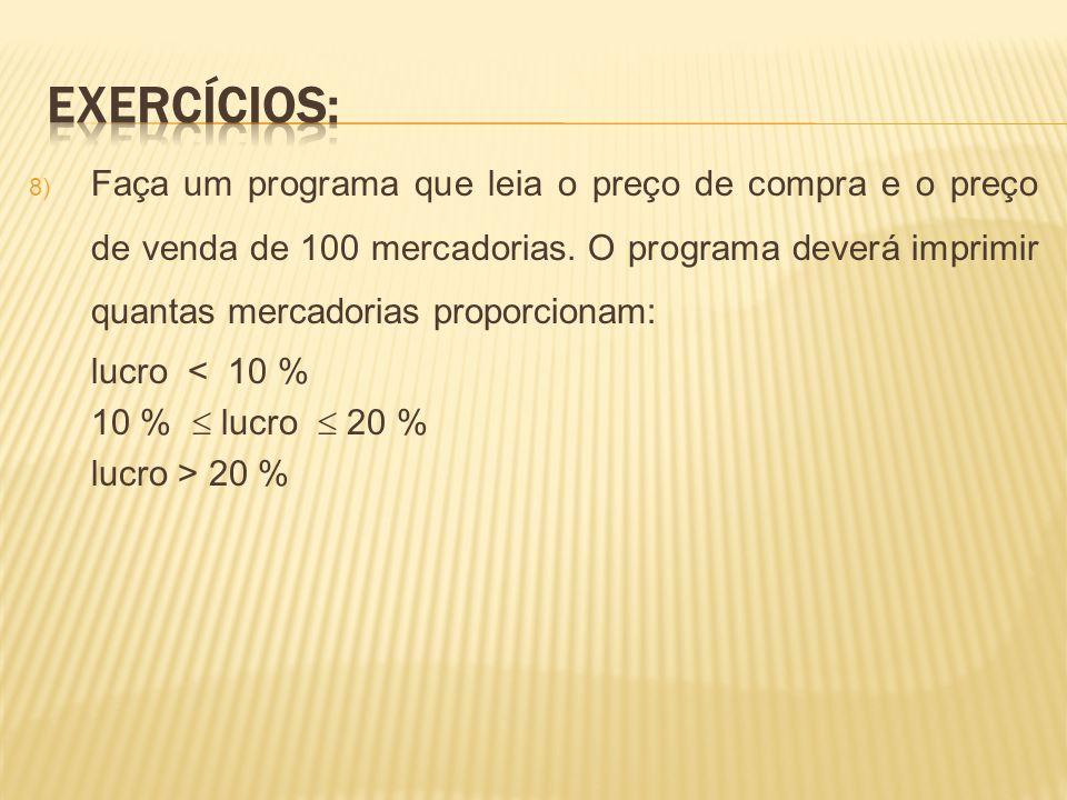 8) Faça um programa que leia o preço de compra e o preço de venda de 100 mercadorias. O programa deverá imprimir quantas mercadorias proporcionam: luc