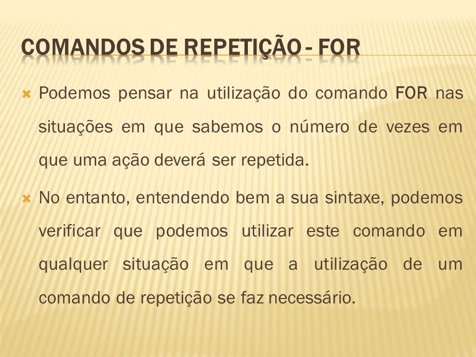 for (operações_iniciais; expressão_continuação; operações_final_passo) { Comando1;... ComandoN; }