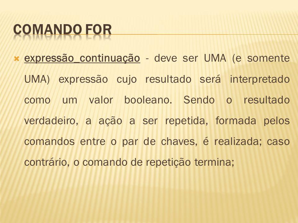expressão_continuação - deve ser UMA (e somente UMA) expressão cujo resultado será interpretado como um valor booleano. Sendo o resultado verdadeiro,