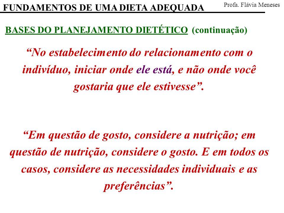 FUNDAMENTOS DE UMA DIETA ADEQUADA Profa. Flávia Meneses BASES DO PLANEJAMENTO DIETÉTICO (continuação) No estabelecimento do relacionamento com o indiv