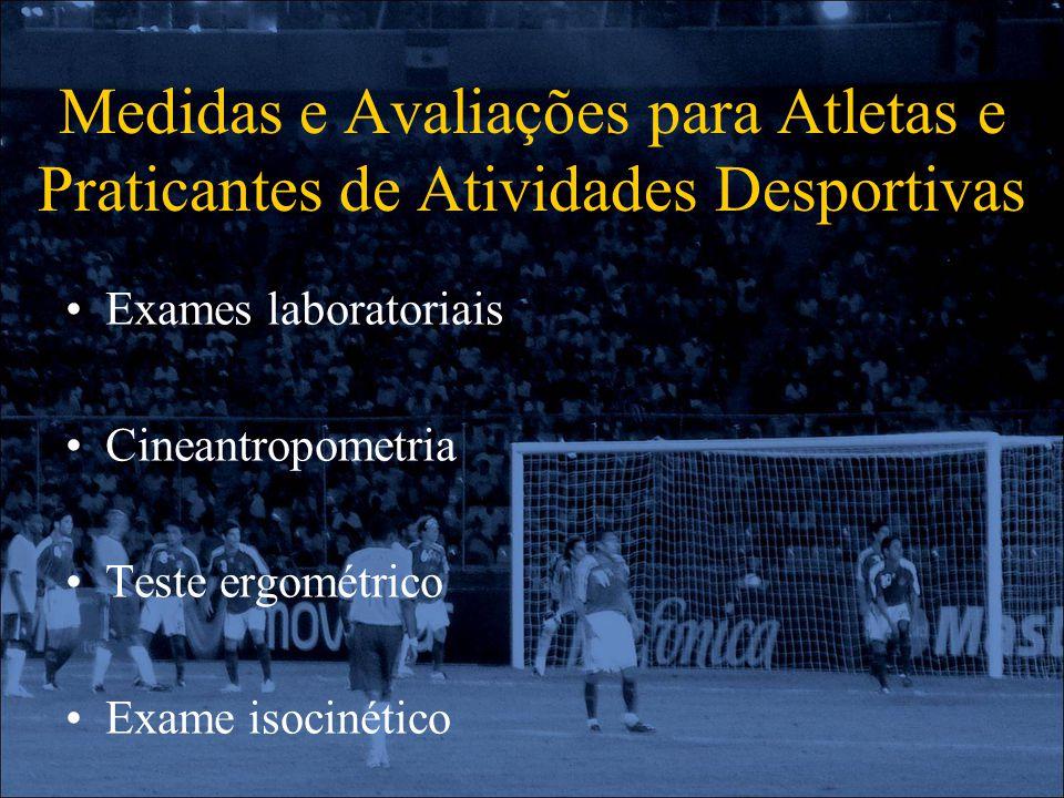Medidas e Avaliações para Atletas e Praticantes de Atividades Desportivas Exames laboratoriais Cineantropometria Teste ergométrico Exame isocinético