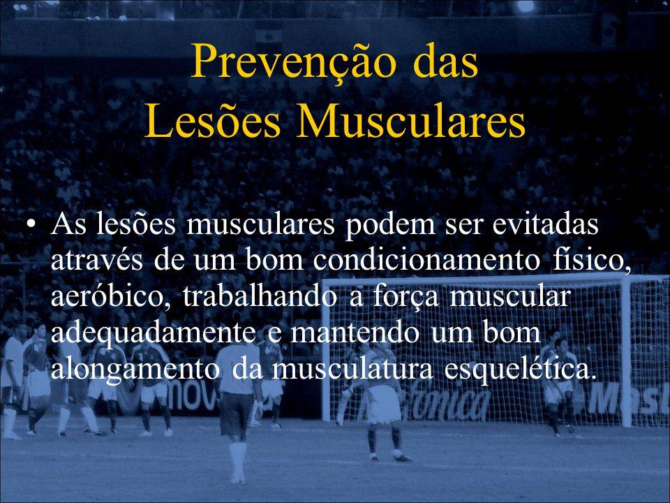 Prevenção das Lesões Musculares As lesões musculares podem ser evitadas através de um bom condicionamento físico, aeróbico, trabalhando a força muscul