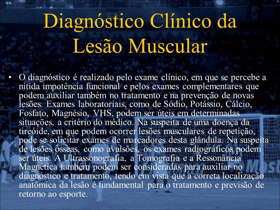 Diagnóstico Clínico da Lesão Muscular O diagnóstico é realizado pelo exame clínico, em que se percebe a nítida impotência funcional e pelos exames com