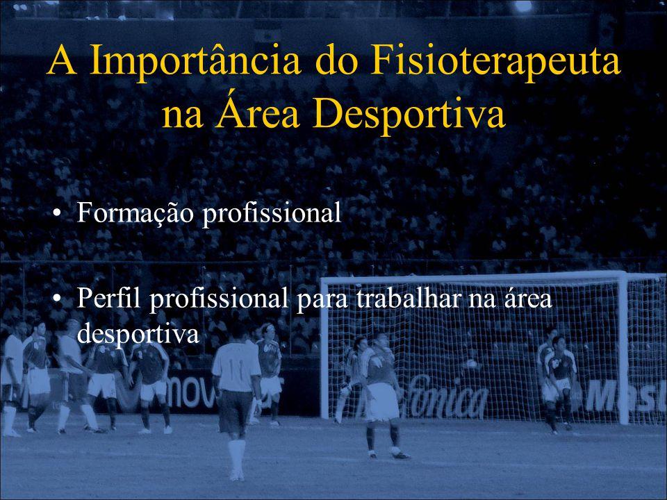 A Importância do Fisioterapeuta na Área Desportiva Formação profissional Perfil profissional para trabalhar na área desportiva