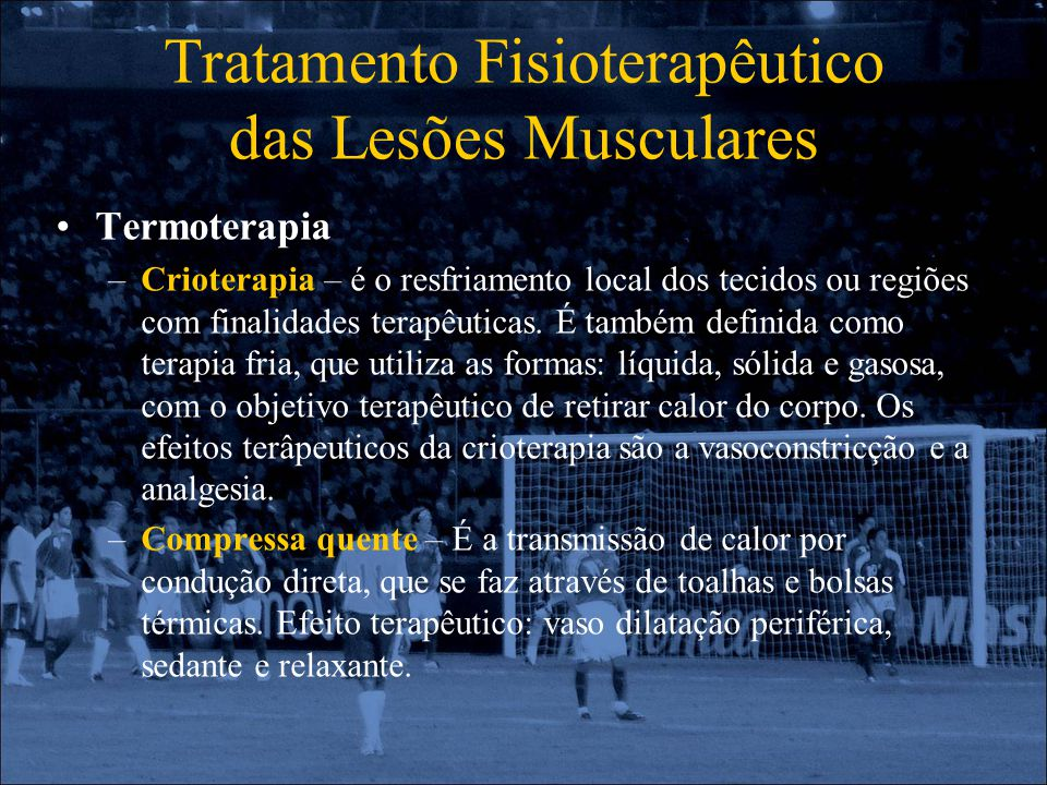 Tratamento Fisioterapêutico das Lesões Musculares Termoterapia –Crioterapia – é o resfriamento local dos tecidos ou regiões com finalidades terapêutic