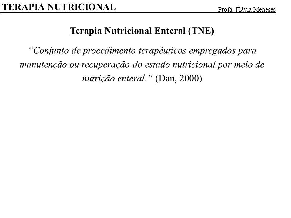 TERAPIA NUTRICIONAL Profa. Flávia Meneses Terapia Nutricional Enteral (TNE) Conjunto de procedimento terapêuticos empregados para manutenção ou recupe