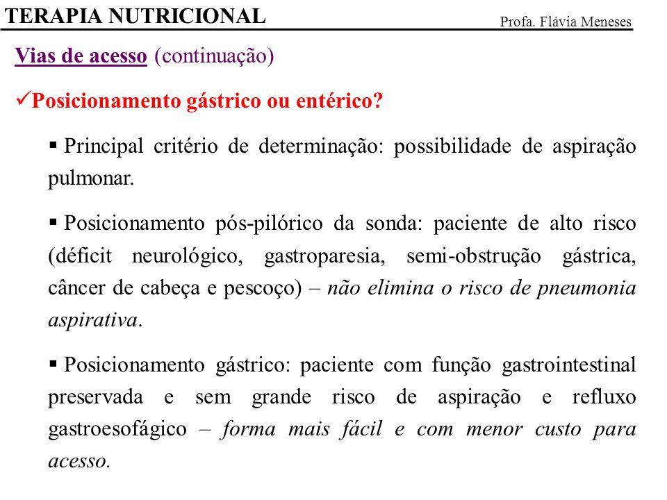 TERAPIA NUTRICIONAL Profa. Flávia Meneses Vias de acesso (continuação) Posicionamento gástrico ou entérico? Principal critério de determinação: possib