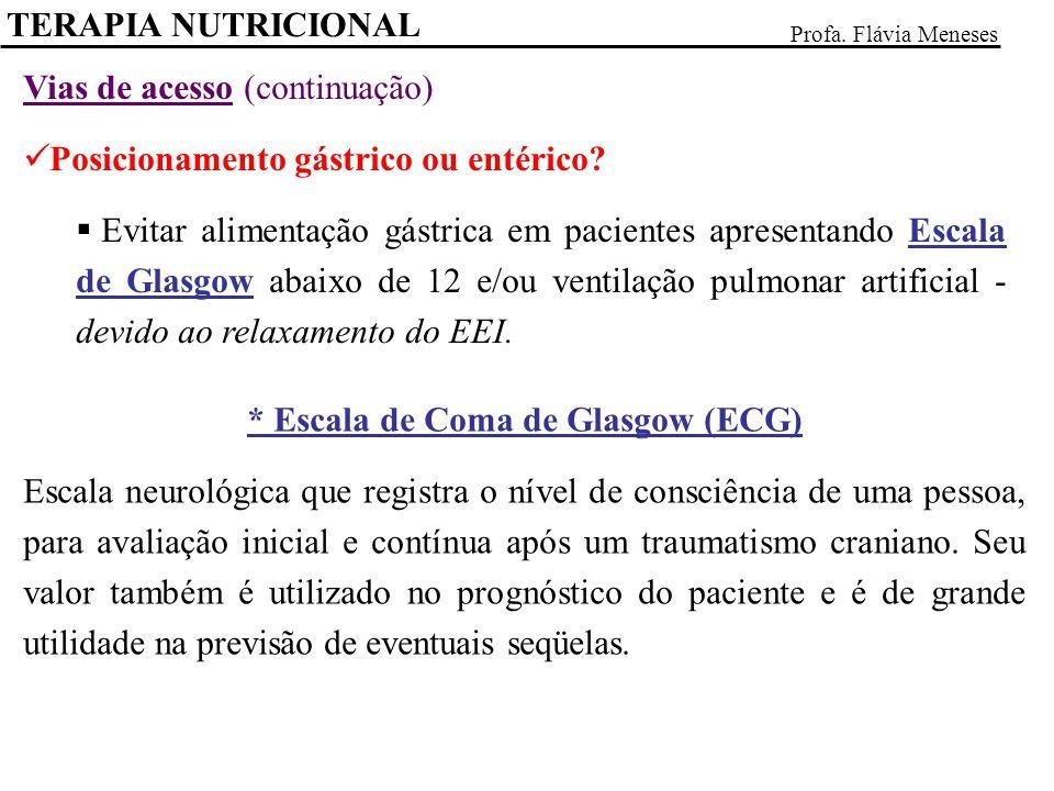 TERAPIA NUTRICIONAL Profa. Flávia Meneses Vias de acesso (continuação) Posicionamento gástrico ou entérico? Evitar alimentação gástrica em pacientes a