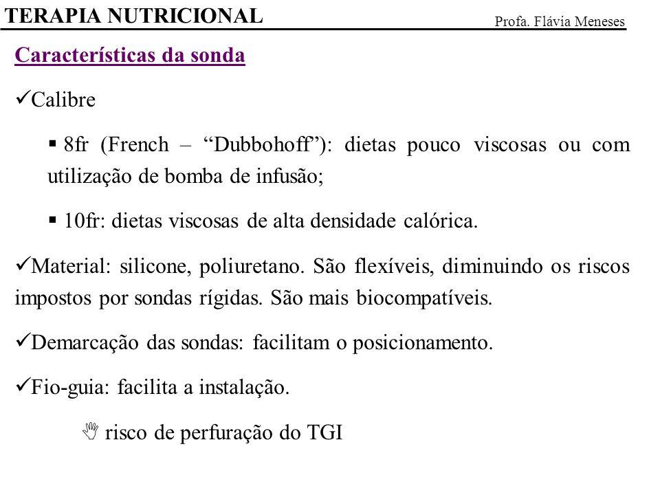 TERAPIA NUTRICIONAL Profa. Flávia Meneses Características da sonda Calibre 8fr (French – Dubbohoff): dietas pouco viscosas ou com utilização de bomba