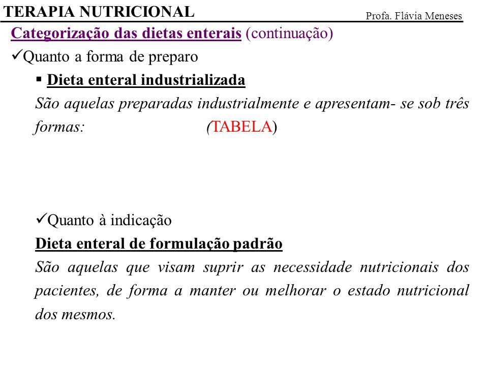 Categorização das dietas enterais (continuação) Quanto a forma de preparo Dieta enteral industrializada São aquelas preparadas industrialmente e apres