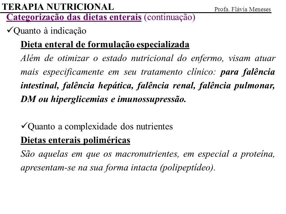 Categorização das dietas enterais (continuação) Quanto à indicação Dieta enteral de formulação especializada Além de otimizar o estado nutricional do