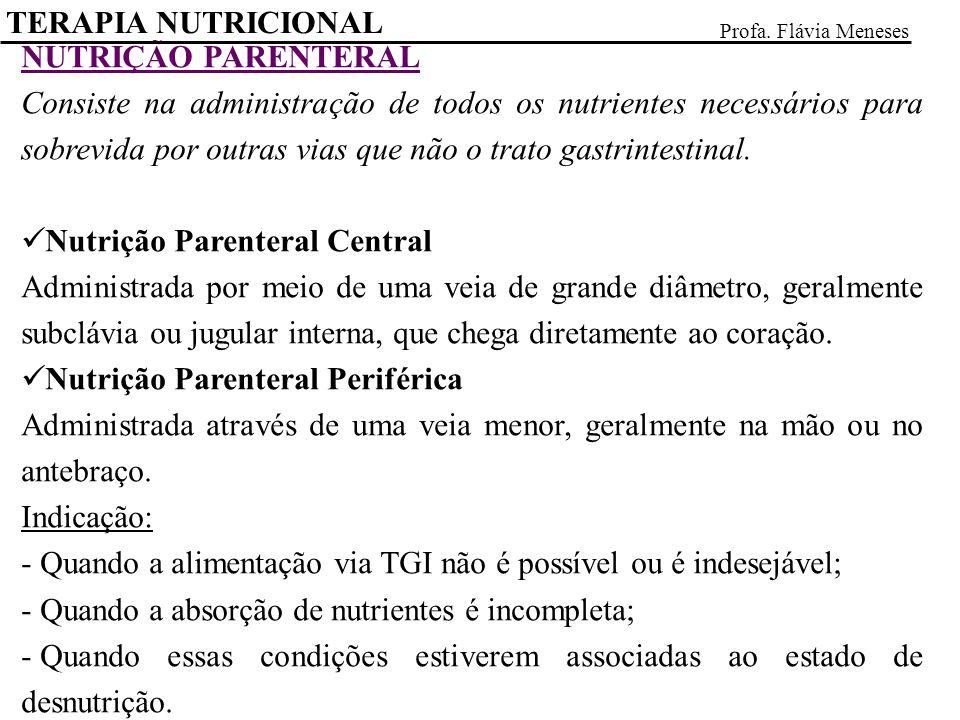 NUTRIÇÃO PARENTERAL Consiste na administração de todos os nutrientes necessários para sobrevida por outras vias que não o trato gastrintestinal.